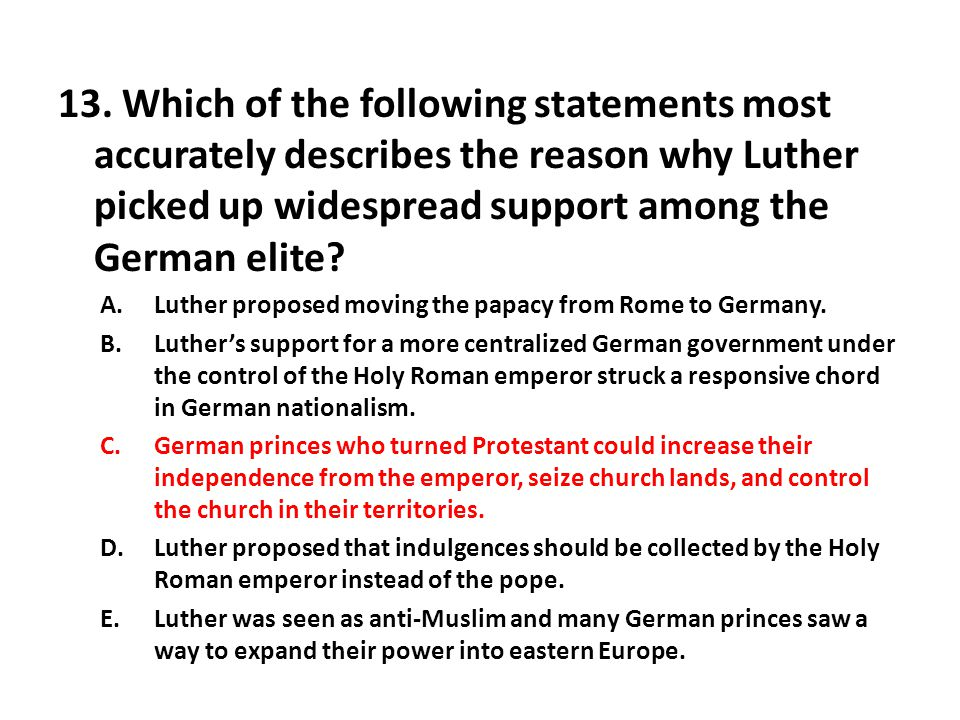 13. Which of the following statements most accurately describes the reason why Luther picked up widespread support among the German elite