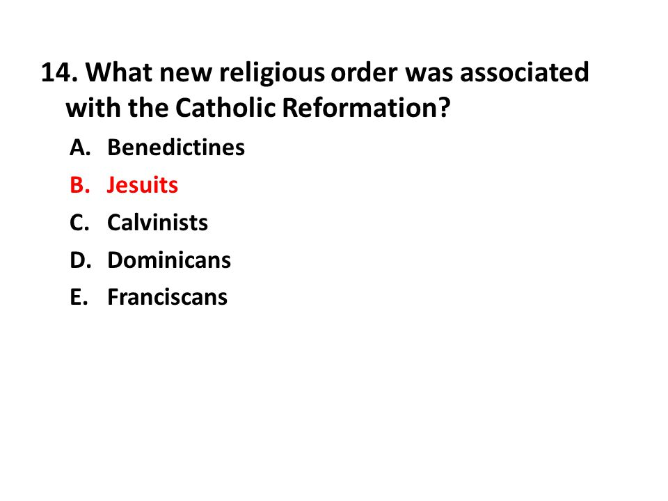 14. What new religious order was associated with the Catholic Reformation