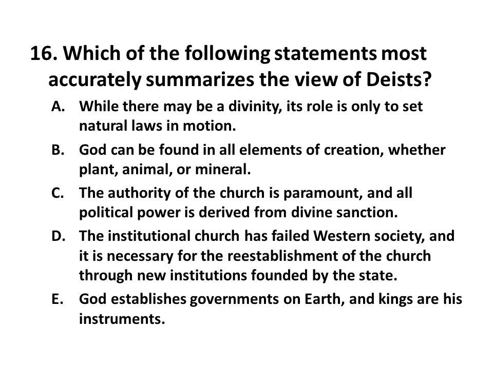 16. Which of the following statements most accurately summarizes the view of Deists