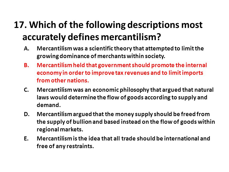 17. Which of the following descriptions most accurately defines mercantilism