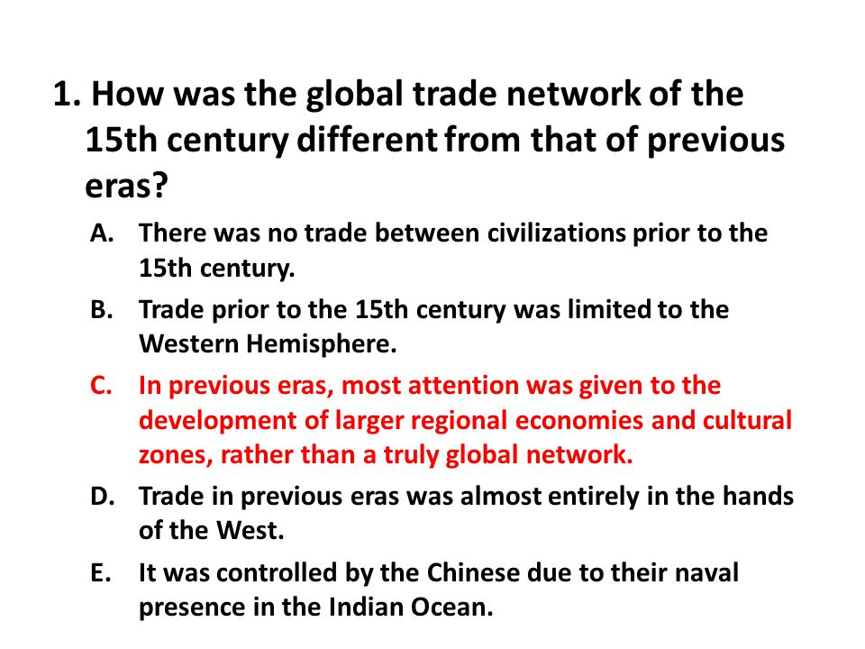 1. How was the global trade network of the 15th century different from that of previous eras