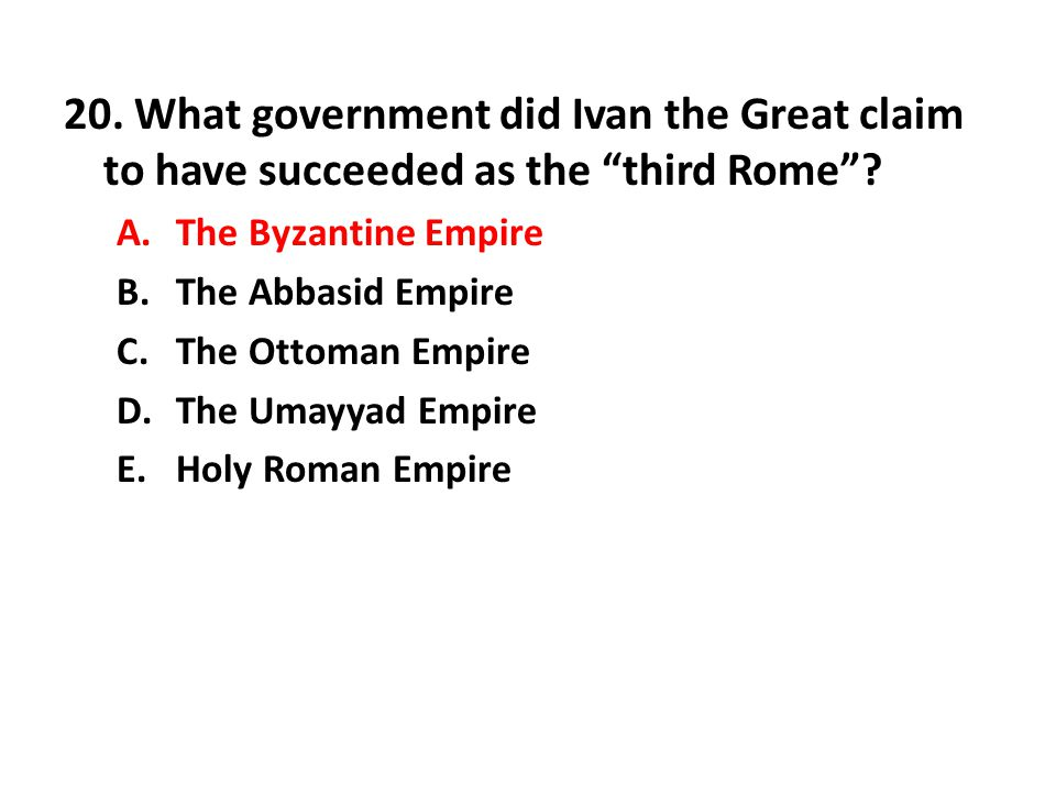 20. What government did Ivan the Great claim to have succeeded as the third Rome