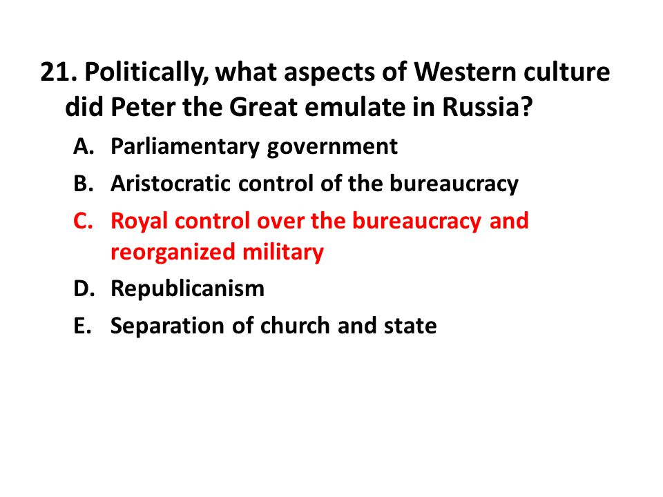 21. Politically, what aspects of Western culture did Peter the Great emulate in Russia