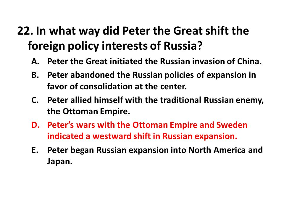 22. In what way did Peter the Great shift the foreign policy interests of Russia