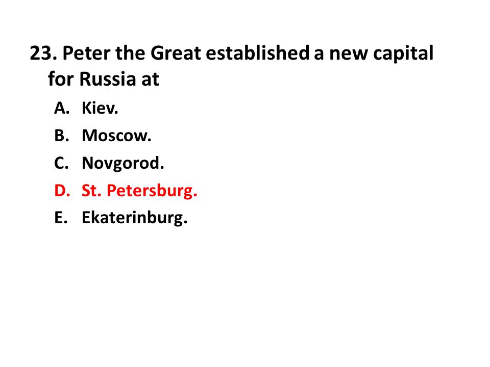 23. Peter the Great established a new capital for Russia at