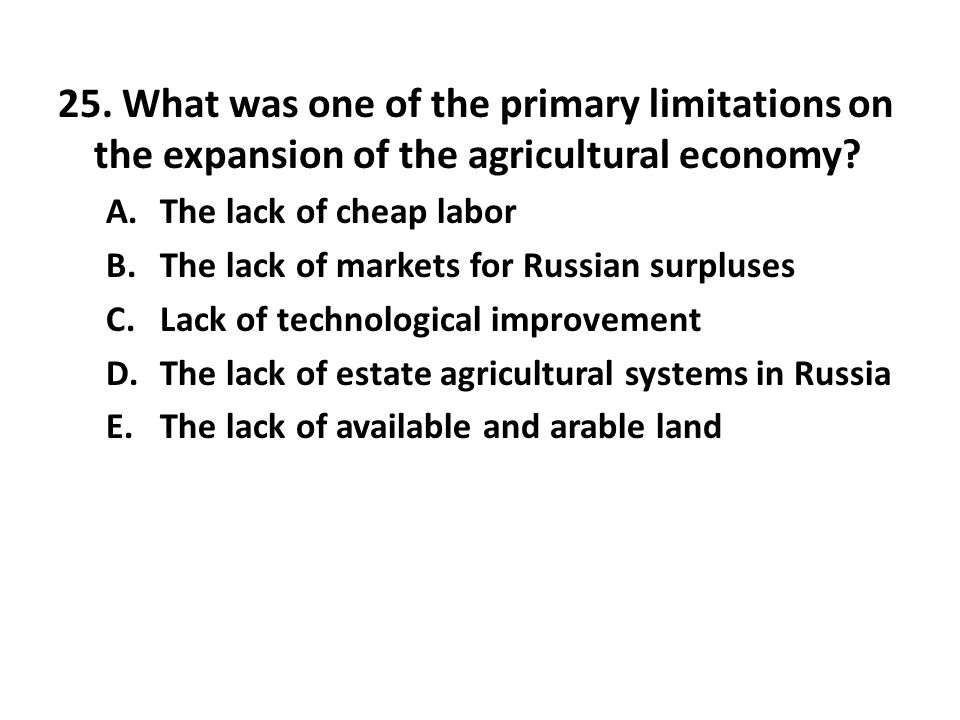 25. What was one of the primary limitations on the expansion of the agricultural economy