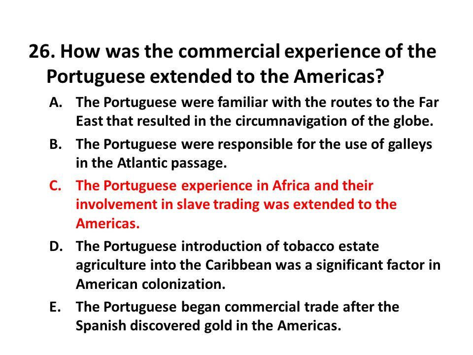 26. How was the commercial experience of the Portuguese extended to the Americas