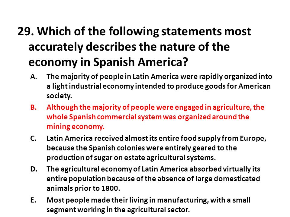 29. Which of the following statements most accurately describes the nature of the economy in Spanish America