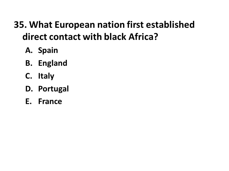 35. What European nation first established direct contact with black Africa