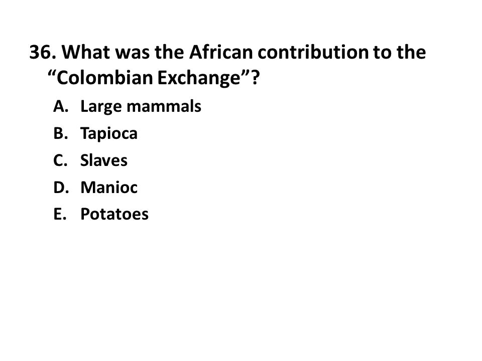 36. What was the African contribution to the Colombian Exchange