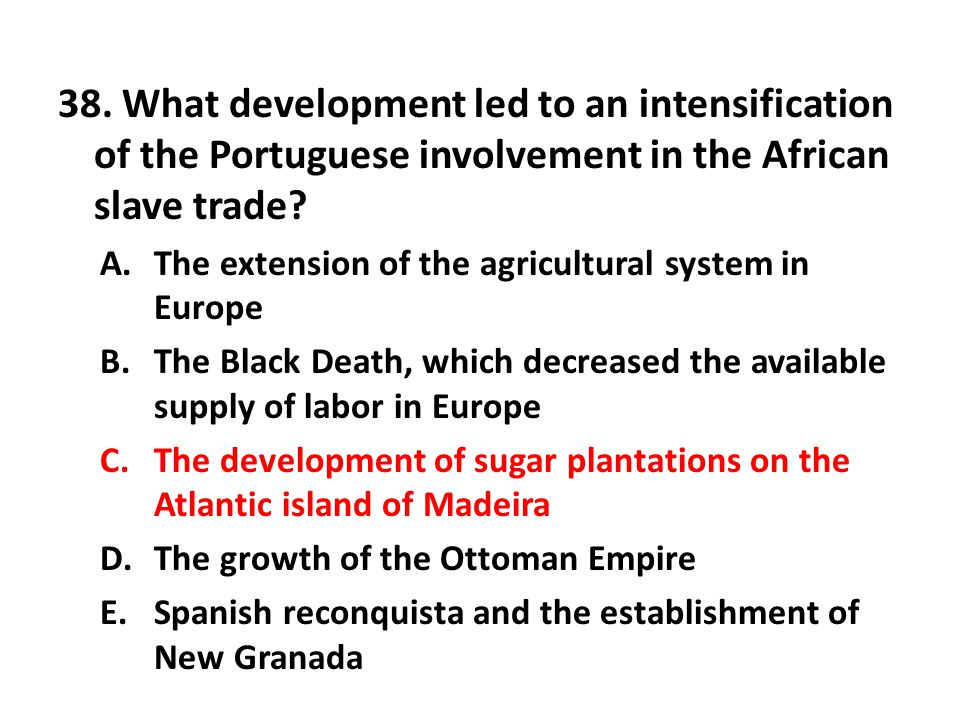 38. What development led to an intensification of the Portuguese involvement in the African slave trade