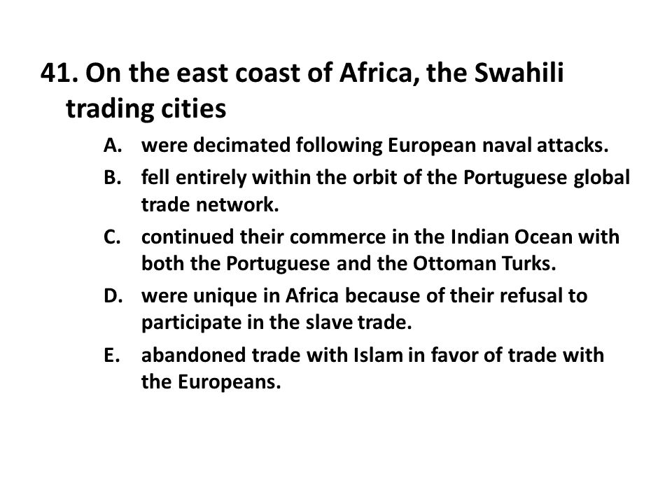 41. On the east coast of Africa, the Swahili trading cities