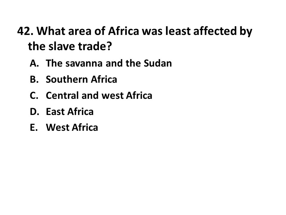 42. What area of Africa was least affected by the slave trade