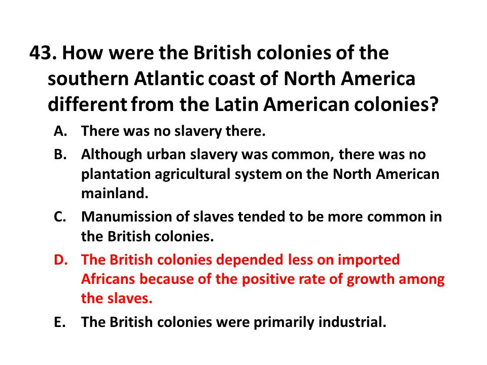 43. How were the British colonies of the southern Atlantic coast of North America different from the Latin American colonies