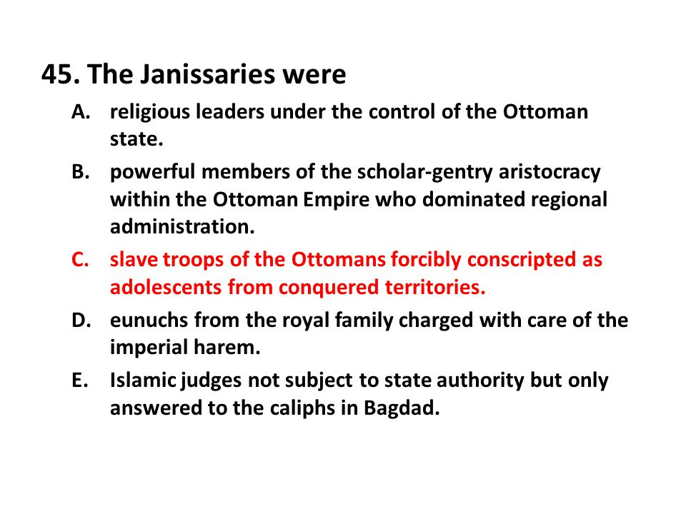 45. The Janissaries were religious leaders under the control of the Ottoman state.