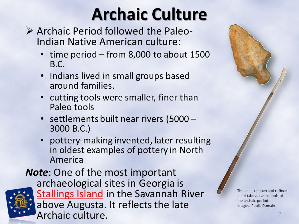 Archaic Culture Archaic Period followed the Paleo-Indian Native American culture: time period – from 8,000 to about 1500 B.C.