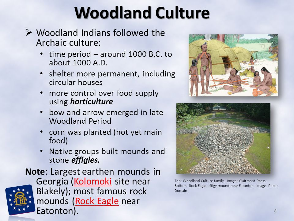 Woodland Culture Woodland Indians followed the Archaic culture: