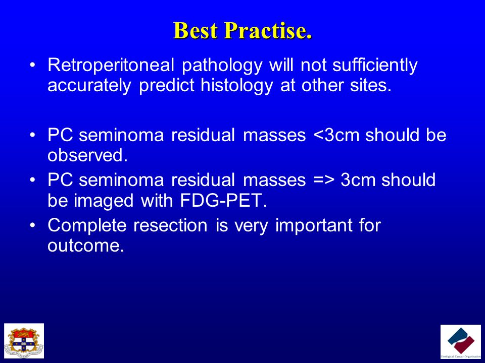 Best Practise. Retroperitoneal pathology will not sufficiently accurately predict histology at other sites.