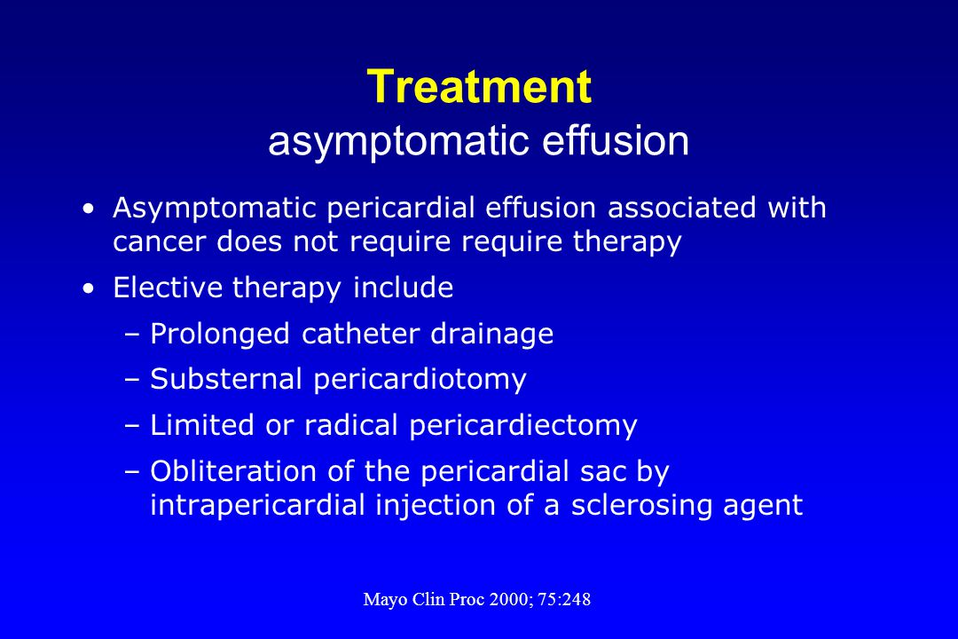 Treatment asymptomatic effusion