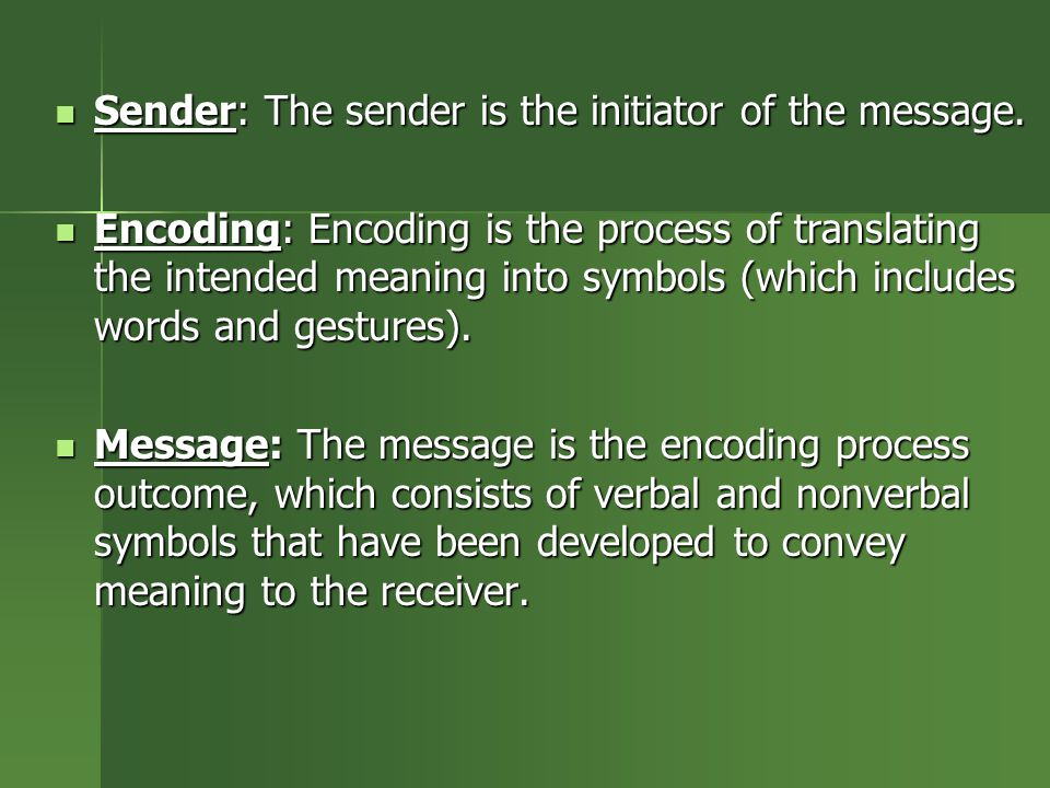 Sender: The sender is the initiator of the message.