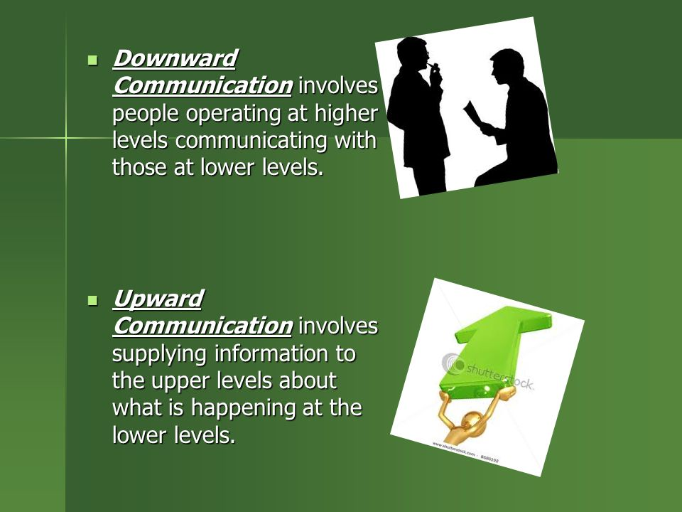 Downward Communication involves people operating at higher levels communicating with those at lower levels.