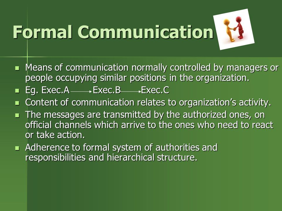 Formal Communication Means of communication normally controlled by managers or people occupying similar positions in the organization.