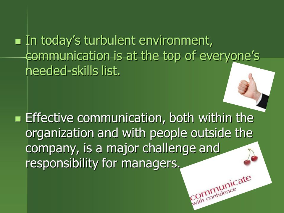 In today's turbulent environment, communication is at the top of everyone's needed-skills list.