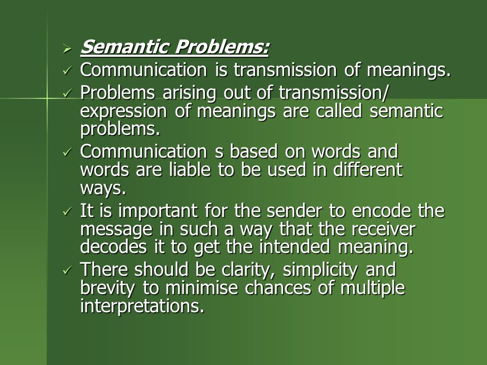 Semantic Problems: Communication is transmission of meanings.