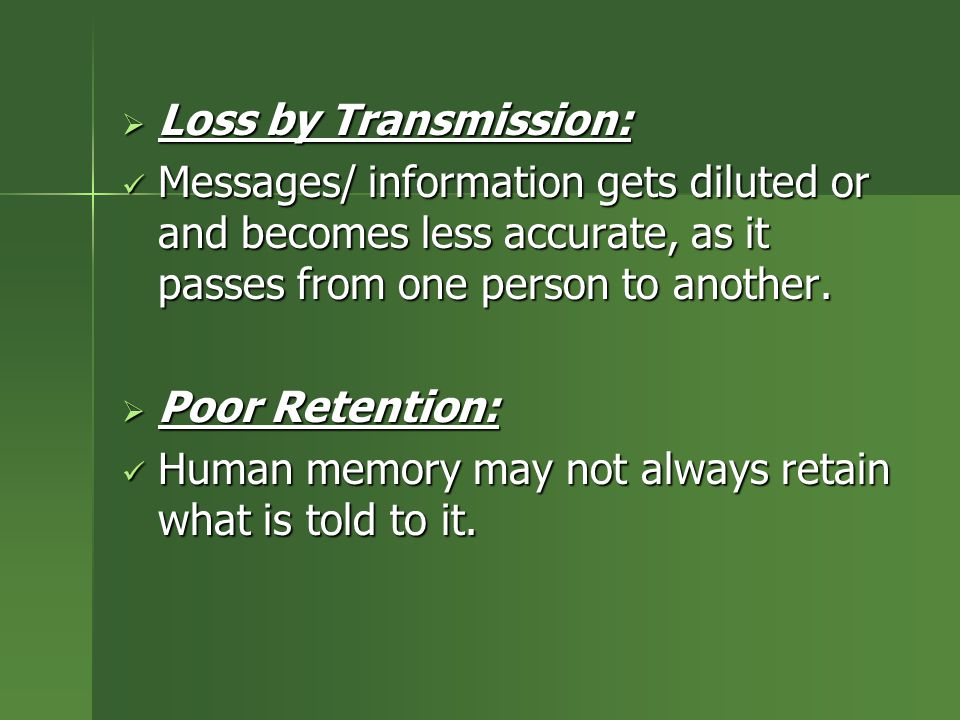 Loss by Transmission: Messages/ information gets diluted or and becomes less accurate, as it passes from one person to another.