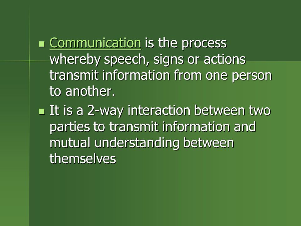 Communication is the process whereby speech, signs or actions transmit information from one person to another.
