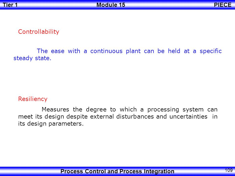 Controllability The ease with a continuous plant can be held at a specific steady state. Resiliency.