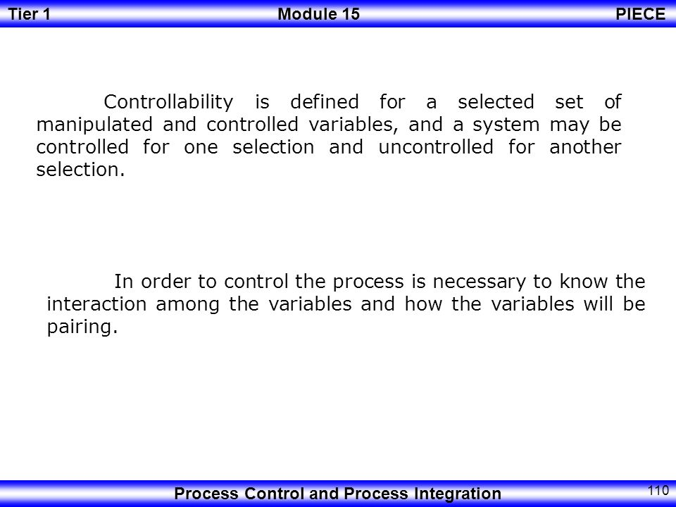 Controllability is defined for a selected set of manipulated and controlled variables, and a system may be controlled for one selection and uncontrolled for another selection.