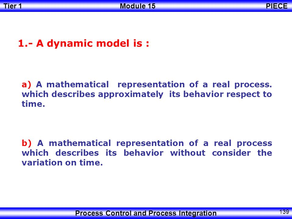 1.- A dynamic model is : a) A mathematical representation of a real process. which describes approximately its behavior respect to time.