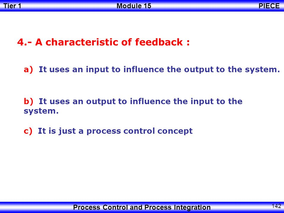 4.- A characteristic of feedback :