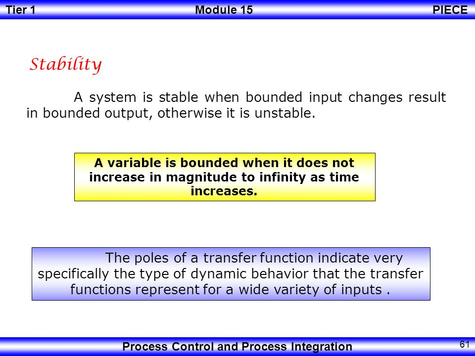 Stability A system is stable when bounded input changes result in bounded output, otherwise it is unstable.