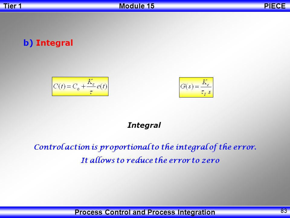 b) Integral Integral. Control action is proportional to the integral of the error.