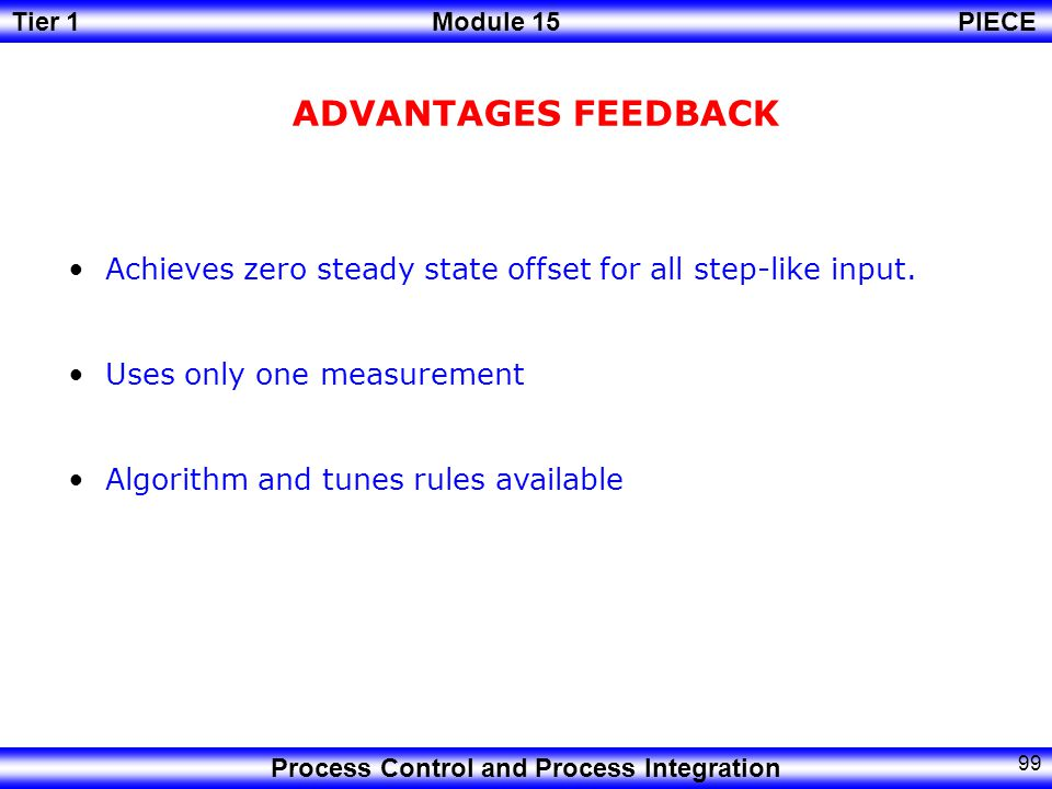 ADVANTAGES FEEDBACK Achieves zero steady state offset for all step-like input. Uses only one measurement.