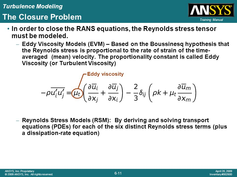 The Closure Problem In order to close the RANS equations, the Reynolds stress tensor must be modeled.