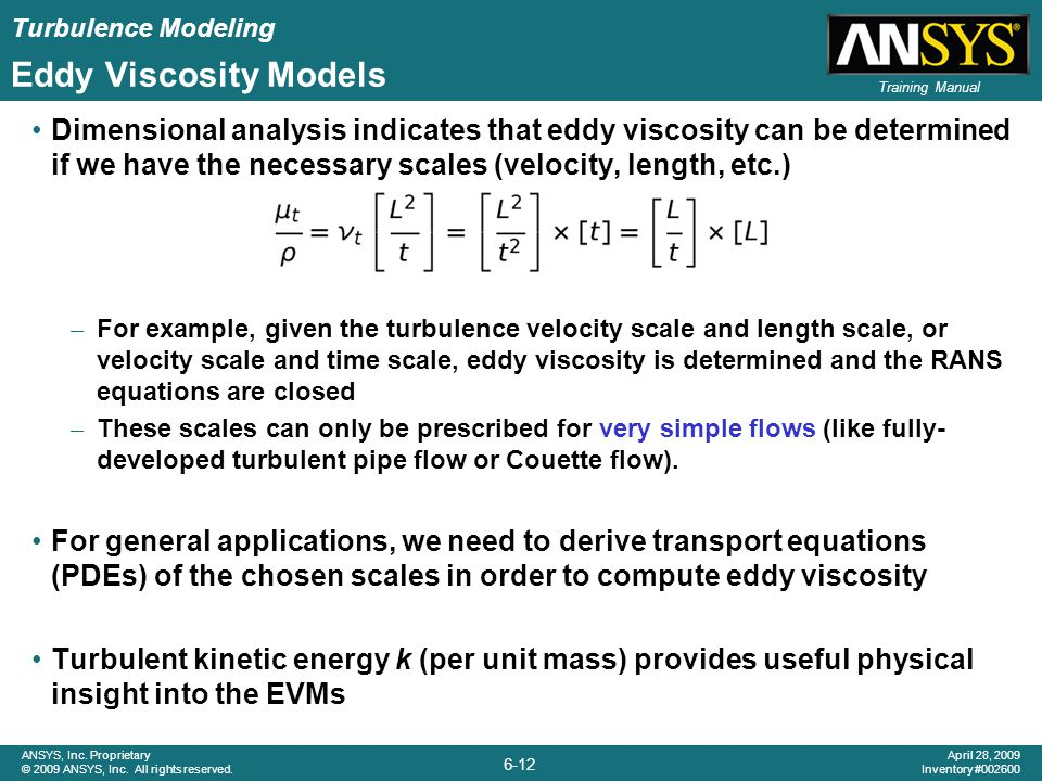 Eddy Viscosity Models Dimensional analysis indicates that eddy viscosity can be determined if we have the necessary scales (velocity, length, etc.)