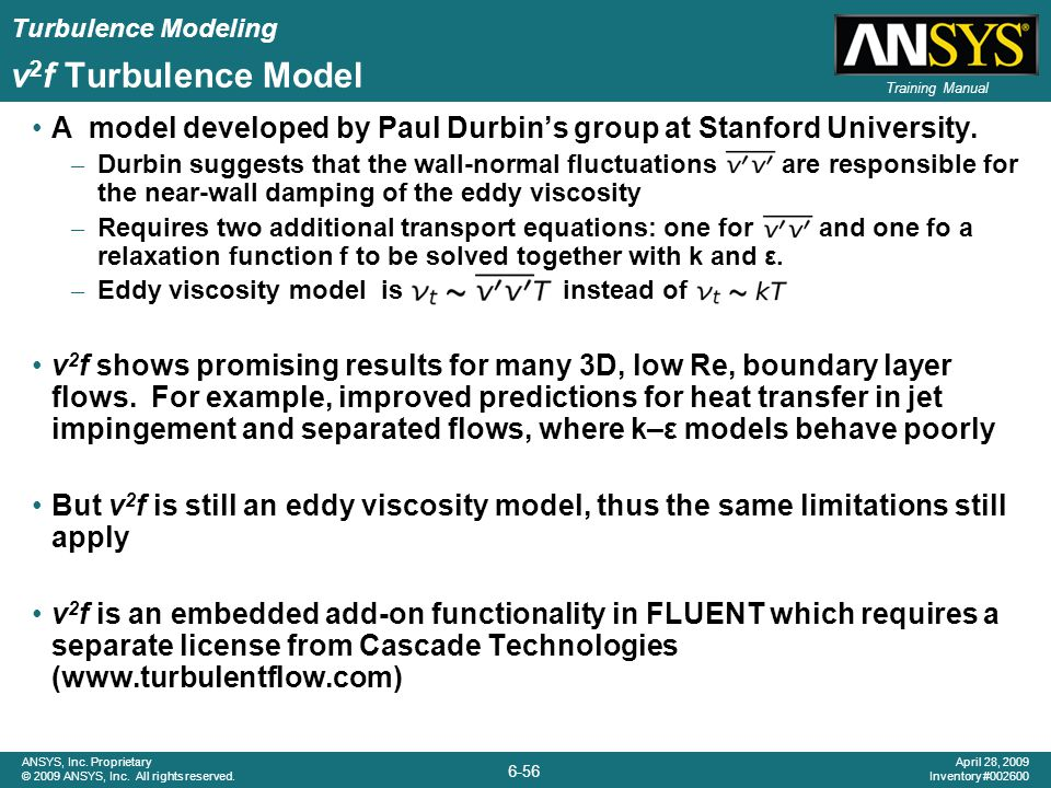 v2f Turbulence Model A model developed by Paul Durbin's group at Stanford University.