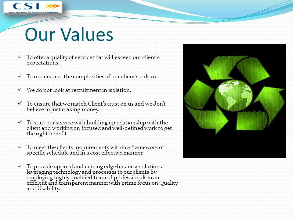 Our Values To offer a quality of service that will exceed our client's expectations. To understand the complexities of our client's culture.