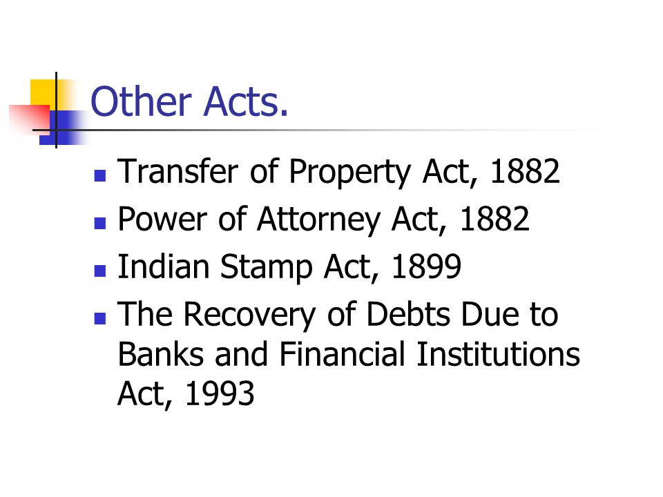 Other Acts. Transfer of Property Act, 1882 Power of Attorney Act, 1882