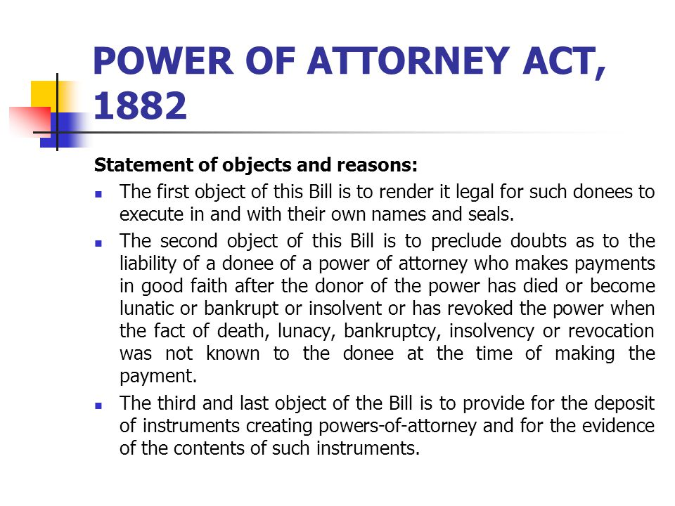 POWER OF ATTORNEY ACT, 1882 Statement of objects and reasons:
