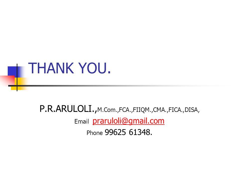 THANK YOU. P.R.ARULOLI.,M.Com.,FCA.,FIIQM.,CMA.,FICA.,DISA,
