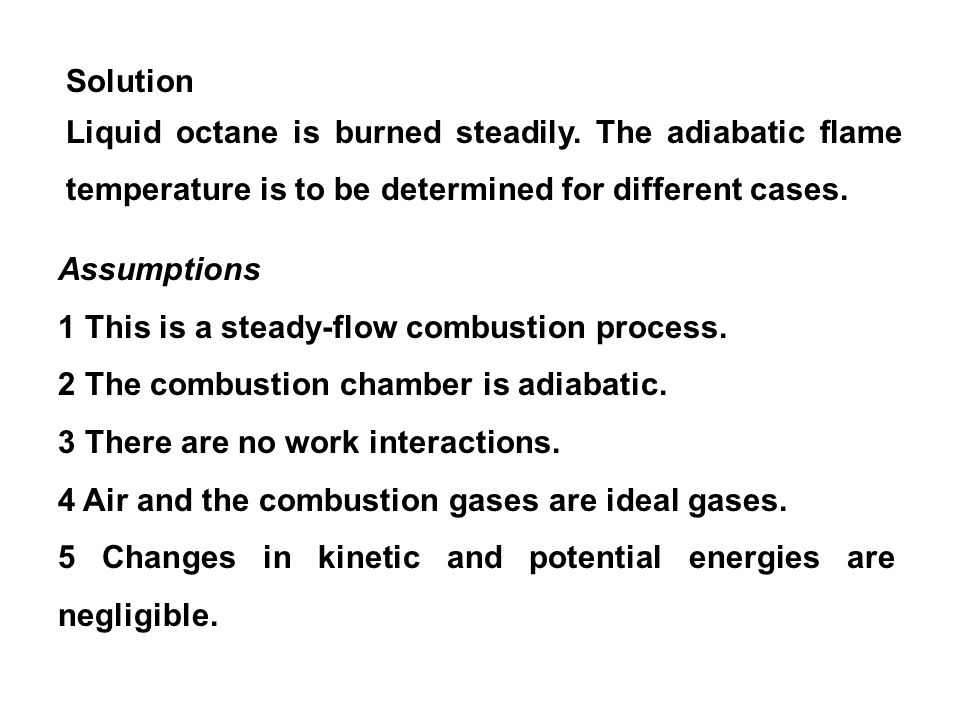 Solution Liquid octane is burned steadily. The adiabatic flame temperature is to be determined for different cases.