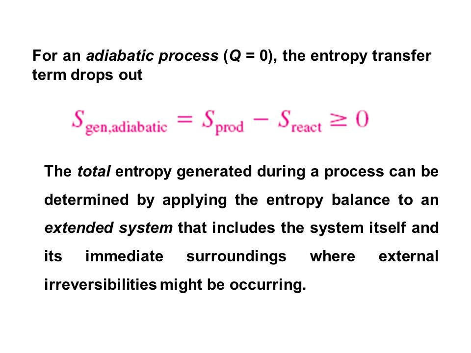 For an adiabatic process (Q = 0), the entropy transfer term drops out
