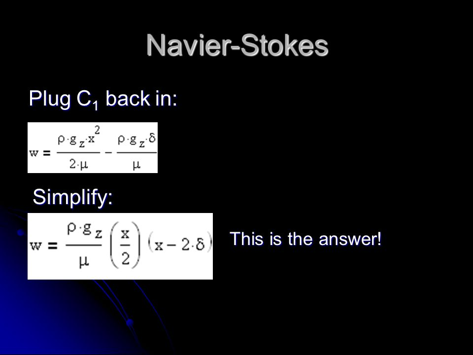 Navier-Stokes Plug C1 back in: Simplify: This is the answer!