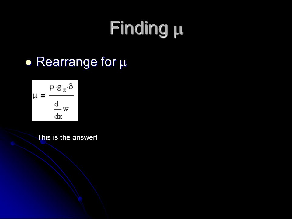Finding m Rearrange for m This is the answer!