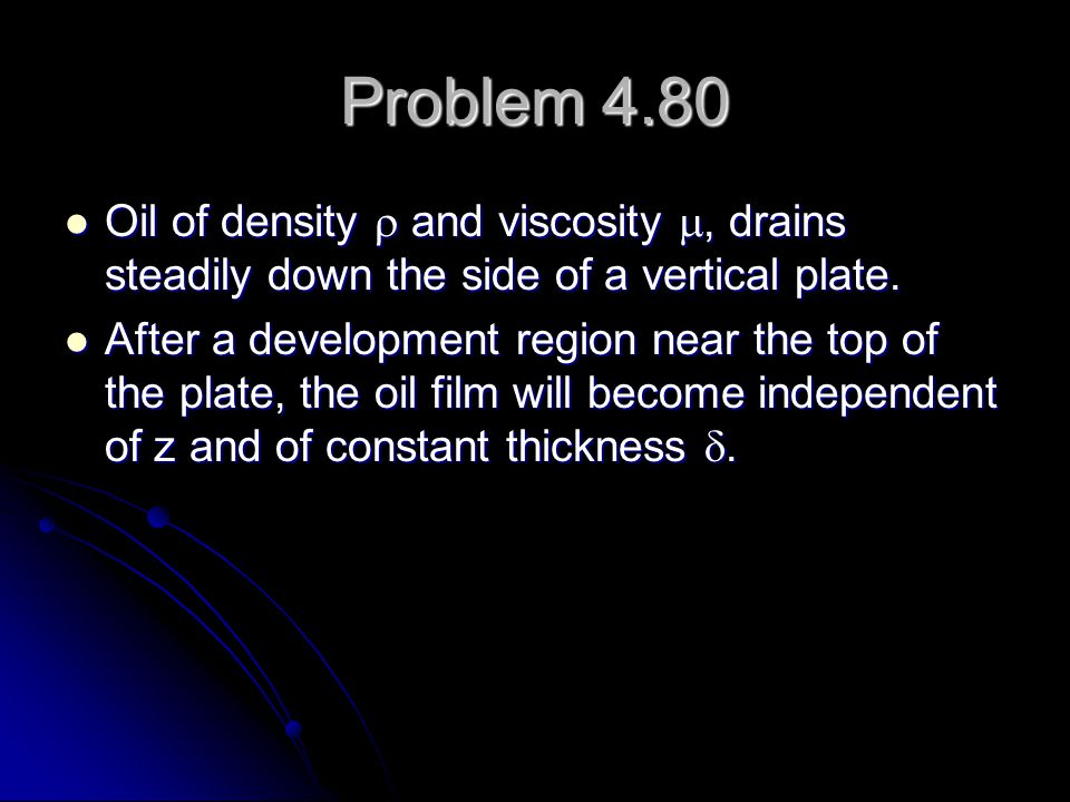 Problem 4.80 Oil of density r and viscosity m, drains steadily down the side of a vertical plate.