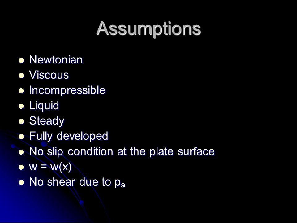 Assumptions Newtonian Viscous Incompressible Liquid Steady